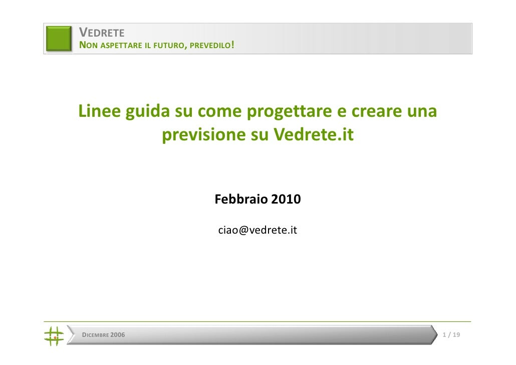 VEDRETE NON ASPETTARE IL FUTURO, PREVEDILO!     Linee guida su come progettare e creare una           previsione su Vedret...