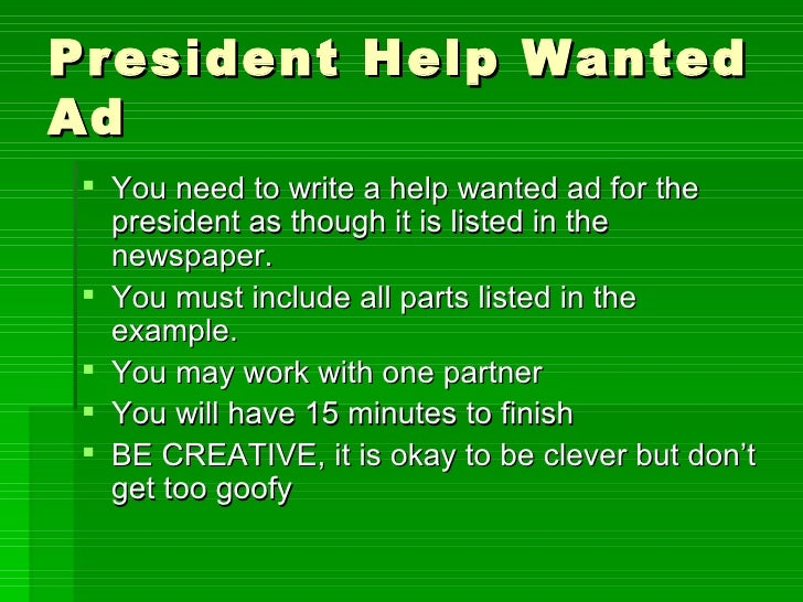 President Help Wanted Ad <ul><li>You need to write a help wanted ad for the president as though it is listed in the newspa...