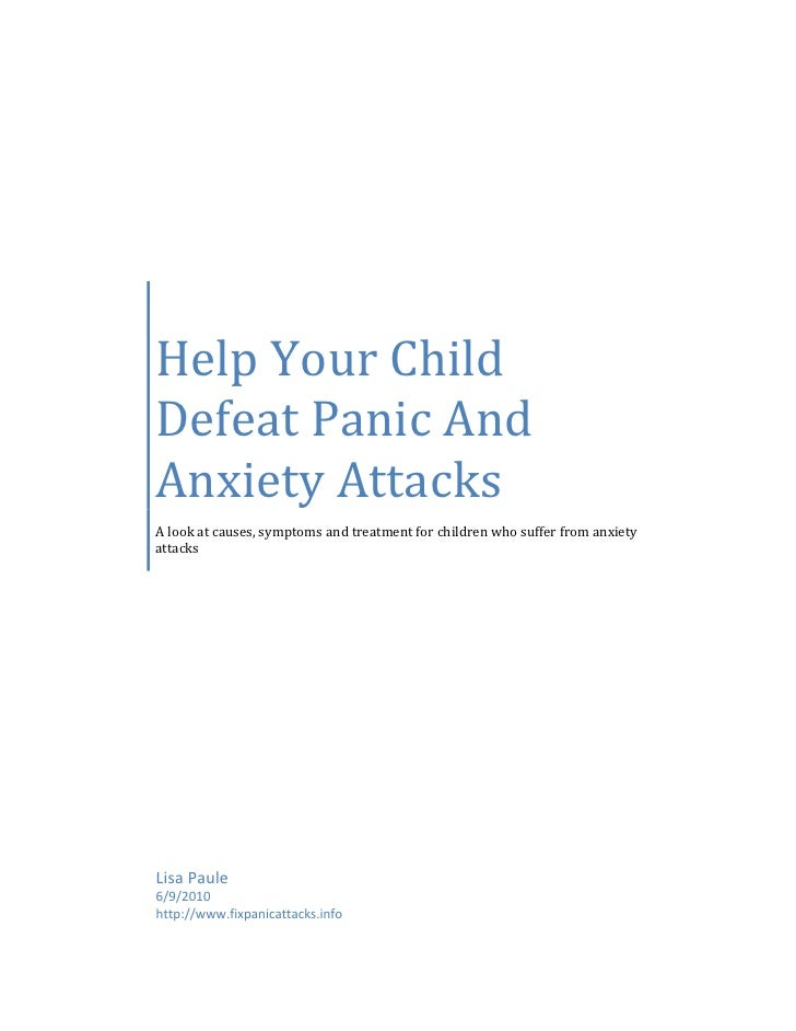 Help Your Child Defeat Panic And Anxiety Attacks A look at causes, symptoms and treatment for children who suffer from anx...