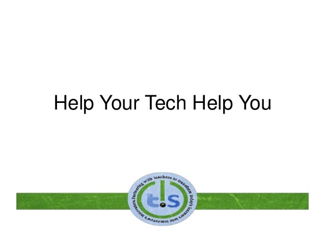 Help Your Tech Help You