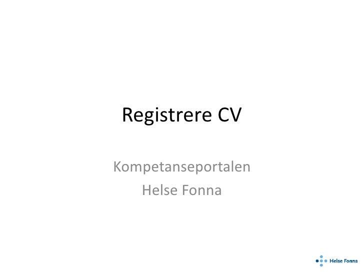 Registrere CV<br />Kompetanseportalen<br />Helse Fonna<br />
