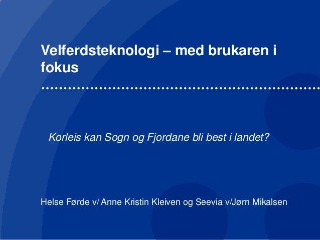 Velferdsteknologi - med brukaren i fokus. Kan Sogn og Fjordane bli best i landet?- Velferdsteknologiworkshop Nordfjordeid
