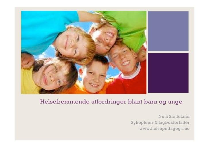 +    Helsefremmende utfordringer blant barn og unge                                              Nina Sletteland          ...