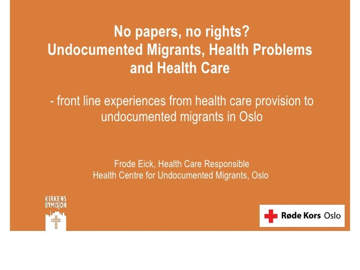 No papers, no rights? Undocumented Migrants, Health Problems  and Health Care  - front line experiences from health care p...