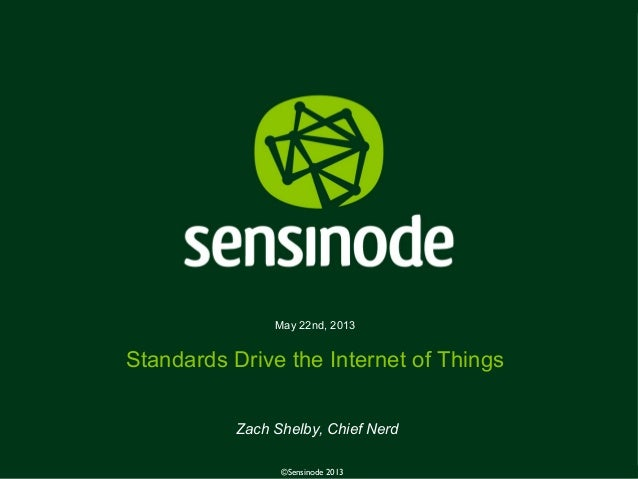 1©Sensinode 2013May 22nd, 2013Standards Drive the Internet of ThingsZach Shelby, Chief Nerd©Sensinode 2013