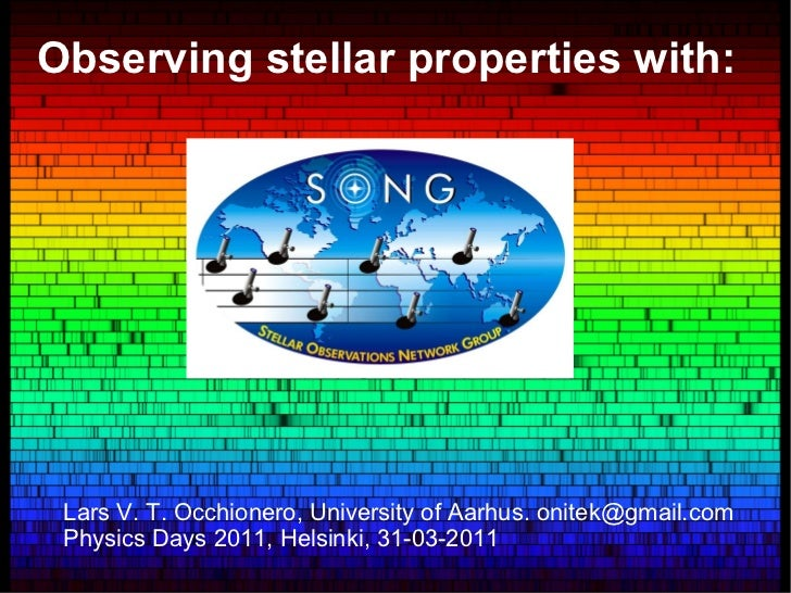 Observing stellar properties with: Lars V. T. Occhionero, University of Aarhus. onitek@gmail.com Physics Days 2011, Helsin...