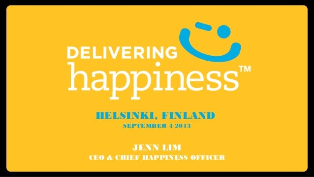 HELSINKI, FINLAND SEPTEMBER 4 2013 JENN LIM CEO & CHIEF HAPPINESS OFFICER