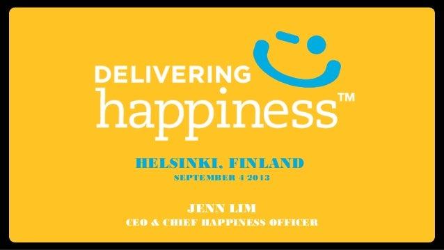 HELSINKI, FINLAND SEPTEMBER 4 2013 JENN LIM CEO & CHIEF HAPPINESS OFFICER