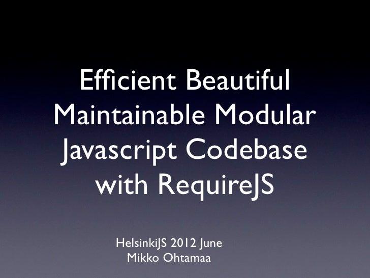 Efficient BeautifulMaintainable ModularJavascript Codebase   with RequireJS    HelsinkiJS 2012 June     Mikko Ohtamaa