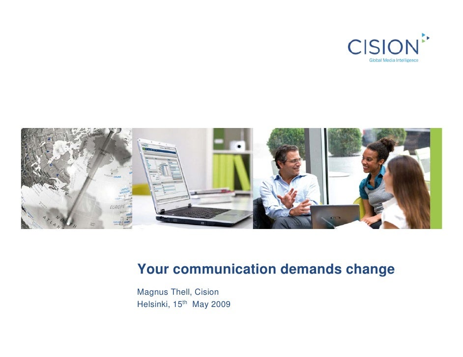 Your communication demands change Magnus Thell, Cision Helsinki, 15th May 2009