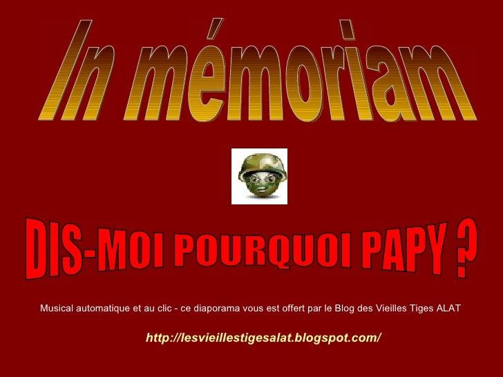 In mémoriam  http://lesvieillestigesalat.blogspot.com/   DIS-MOI POURQUOI PAPY ? Musical automatique et au clic - ce diapo...