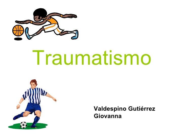 Traumatismo Valdespino Gutiérrez Giovanna