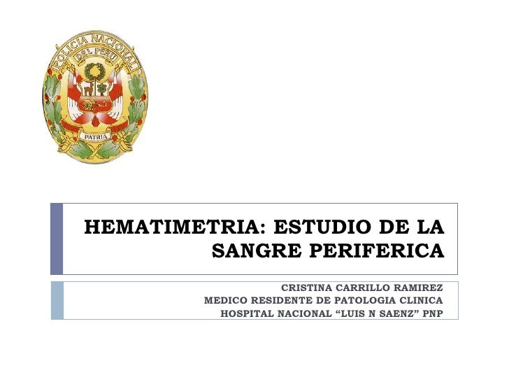 HEMATIMETRIA: ESTUDIO DE LA SANGRE PERIFERICA CRISTINA CARRILLO RAMIREZ MEDICO RESIDENTE DE PATOLOGIA CLINICA HOSPITAL NAC...