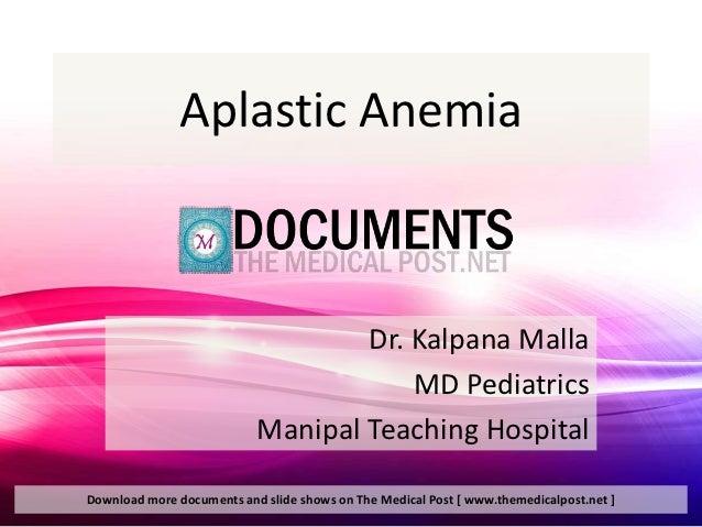 Aplastic Anemia                                   Dr. Kalpana Malla                                       MD Pediatrics   ...