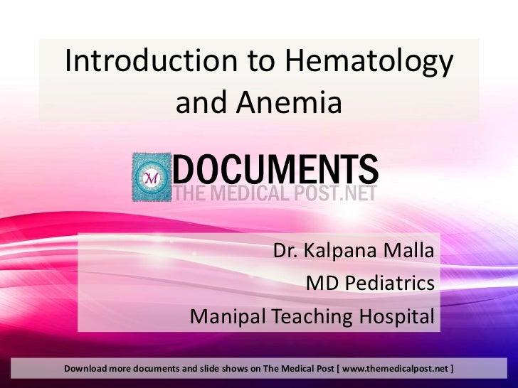 Introduction to Hematology       and Anemia                                   Dr. Kalpana Malla                           ...