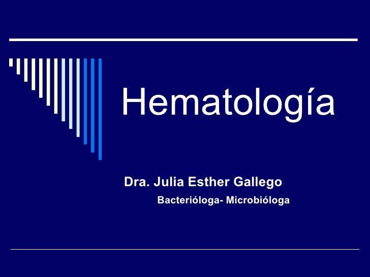 Hematología Dra. Julia Esther Gallego Bacterióloga- Microbióloga