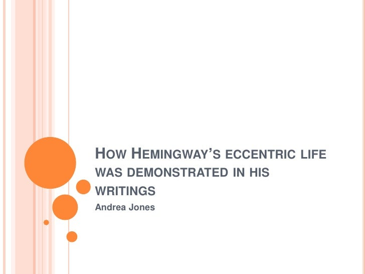 How Hemingway's eccentric life was demonstrated in his writings<br />Andrea Jones<br />