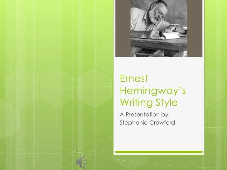 ErnestHemingway'sWriting StyleA Presentation by:Stephanie Crawford