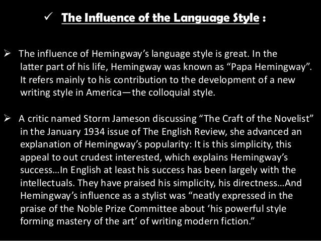 how hemingways life influenced his writing essay Biography & history of ernest hemingway and poems before taking his life at the age of the most common description of his writing style has been hard.