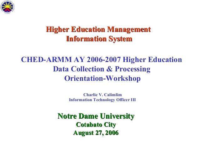 Higher Education Management Information System CHED-ARMM AY 2006-2007 Higher Education Data Collection & Processing Orient...