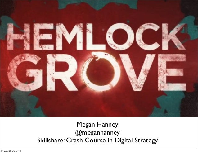 Megan Hanney@meganhanneySkillshare: Crash Course in Digital StrategyFriday, 21 June 13