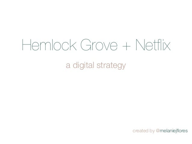 Hemlock Grove + Netflix      a digital strategy                           created by @melaniejflores