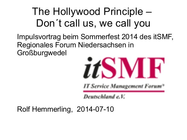 The Hollywood Principle – Don´t call us, we call you Impulsvortrag beim Sommerfest 2014 des itSMF, Regionales Forum Nieder...