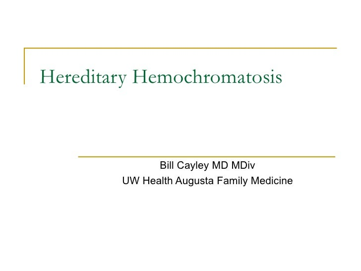 Hereditary Hemochromatosis Bill Cayley MD MDiv UW Health Augusta Family Medicine