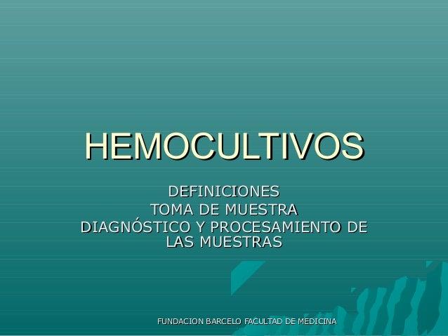 HEMOCULTIVOS         DEFINICIONES       TOMA DE MUESTRADIAGNÓSTICO Y PROCESAMIENTO DE         LAS MUESTRAS        FUNDACIO...
