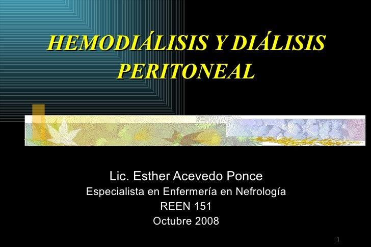 HEMODIÁLISIS Y DIÁLISIS    PERITONEAL       Lic. Esther Acevedo Ponce   Especialista en Enfermería en Nefrología          ...