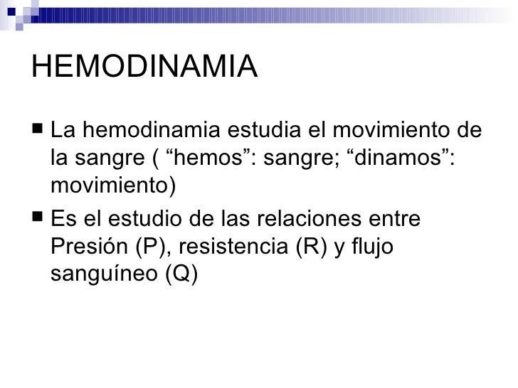 """HEMODINAMIA La hemodinamia estudia el movimiento de  la sangre ( """"hemos"""": sangre; """"dinamos"""":  movimiento) Es el estudio ..."""