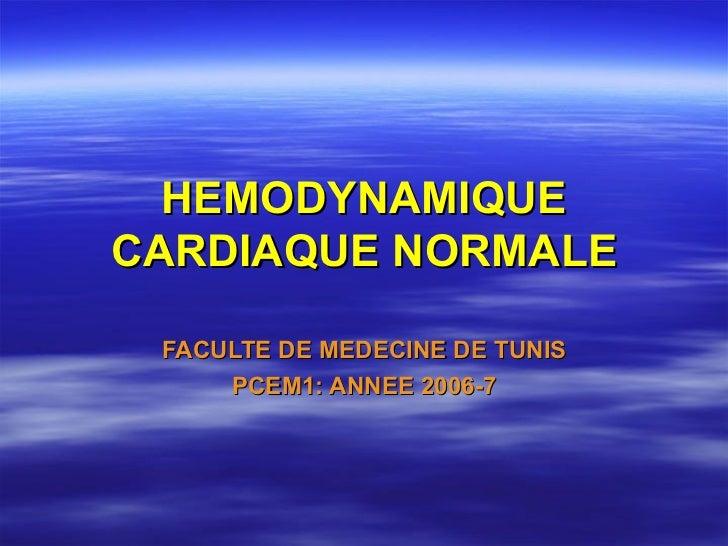 HEMODYNAMIQUECARDIAQUE NORMALE FACULTE DE MEDECINE DE TUNIS     PCEM1: ANNEE 2006-7