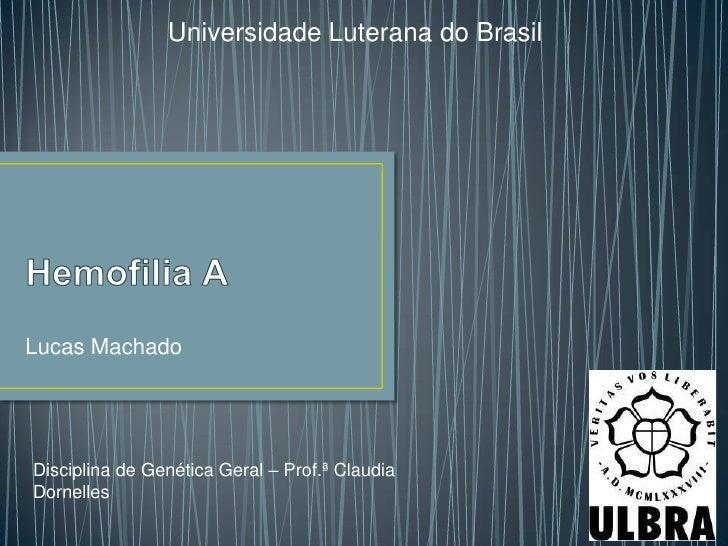 Universidade Luterana do BrasilLucas MachadoDisciplina de Genética Geral – Prof.ª ClaudiaDornelles