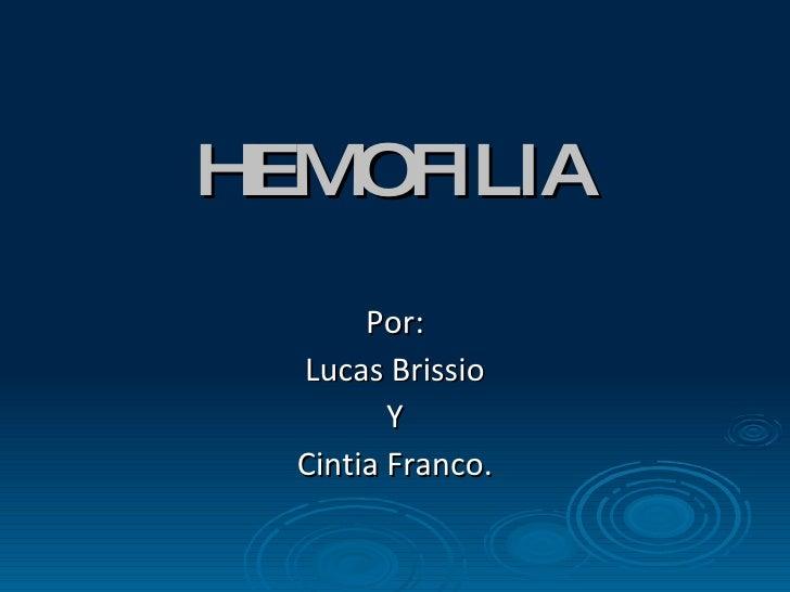 HEMOFILIA Por: Lucas Brissio Y Cintia Franco.