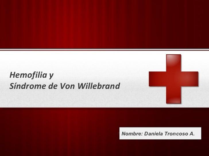 Hemofilia ySíndrome de Von Willebrand                          Nombre:                         Your Logo   Daniela Troncos...