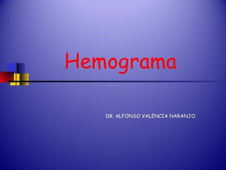 Hemograma DR. ALFONSO VALENCIA NARANJO. .