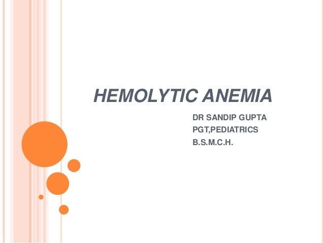 HEMOLYTIC ANEMIA DR SANDIP GUPTA PGT,PEDIATRICS B.S.M.C.H.
