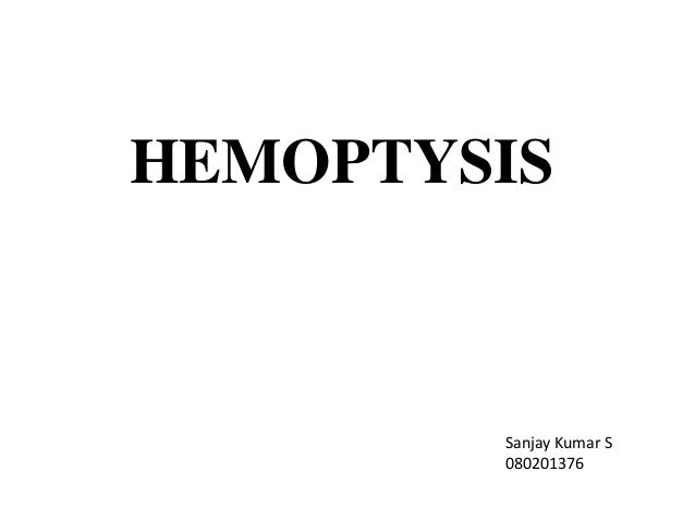 HEMOPTYSIS        Sanjay Kumar S        080201376