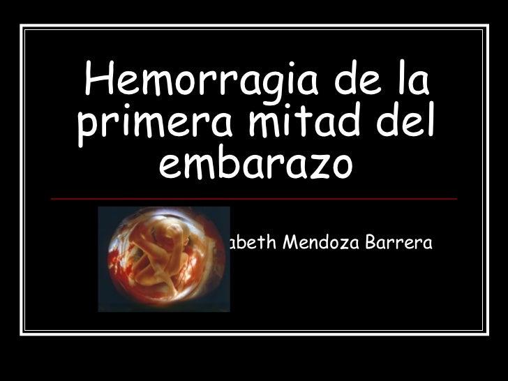 Hemorragia de la primera mitad del embarazo Elizabeth Mendoza Barrera
