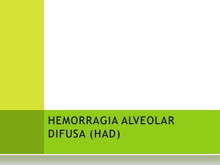 HEMORRAGIA ALVEOLARDIFUSA (HAD)
