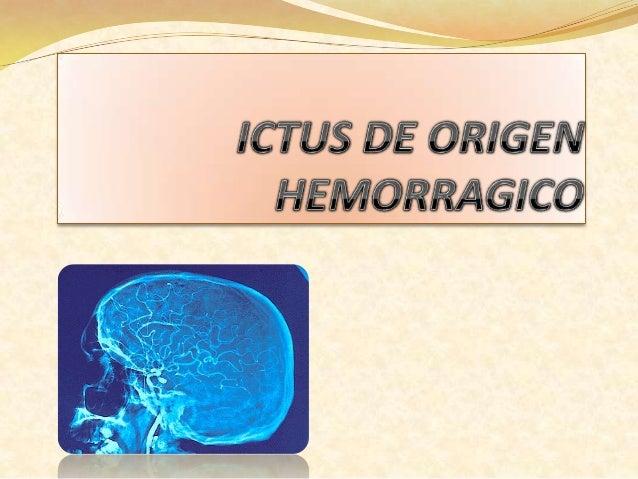 Sangrado de inicio repentino y agudo con afectación al encéfalo y que suele causar deterioro neurológico.  Corresponde ...