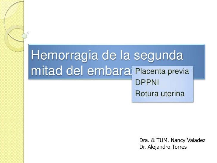 Hemorragia de la segunda mitad del embarazo<br />Placenta previa<br />DPPNI<br />Rotura uterina<br />Dra. & TUM. Nancy Va...
