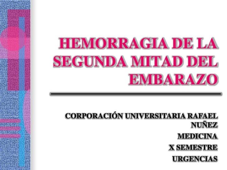 HEMORRAGIA DE LASEGUNDA MITAD DEL       EMBARAZO CORPORACIÓN UNIVERSITARIA RAFAEL                            NUÑEZ        ...