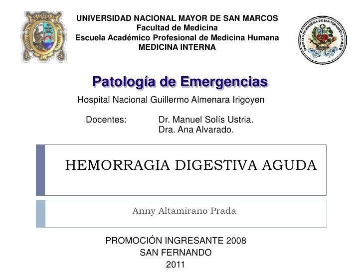 HEMORRAGIA DIGESTIVA AGUDA<br />Anny Altamirano Prada<br />UNIVERSIDAD NACIONAL MAYOR DE SAN MARCOSFacultad de MedicinaEsc...