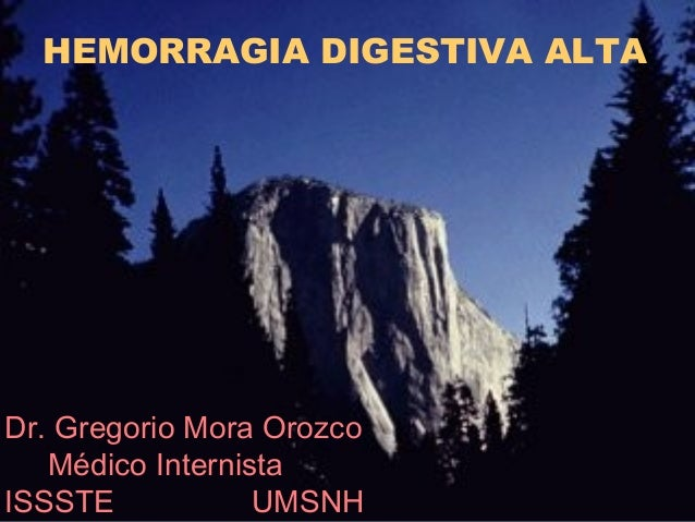 HEMORRAGIA DIGESTIVA ALTA Dr. Gregorio Mora Orozco Médico Internista ISSSTE UMSNH