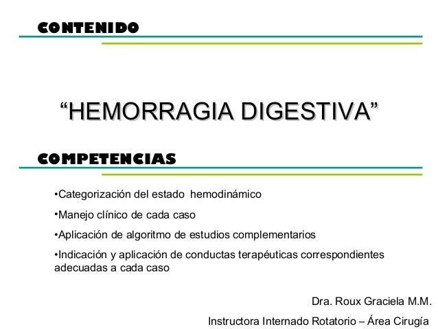 """CONTENIDO  """"HEMORRAGIA DIGESTIVA"""" COMPETENCIAS •Categorización del estado hemodinámico •Manejo clínico de cada caso •Aplic..."""
