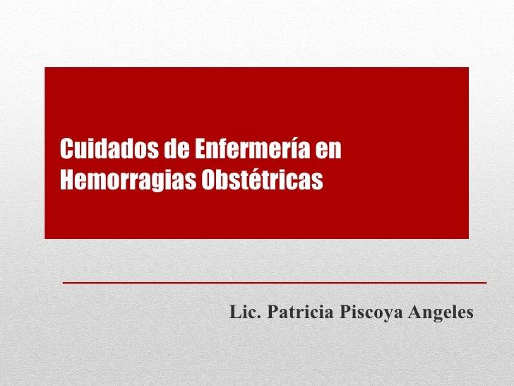 Cuidados de Enfermería en Hemorragias Obstétricas Lic. Patricia Piscoya Angeles