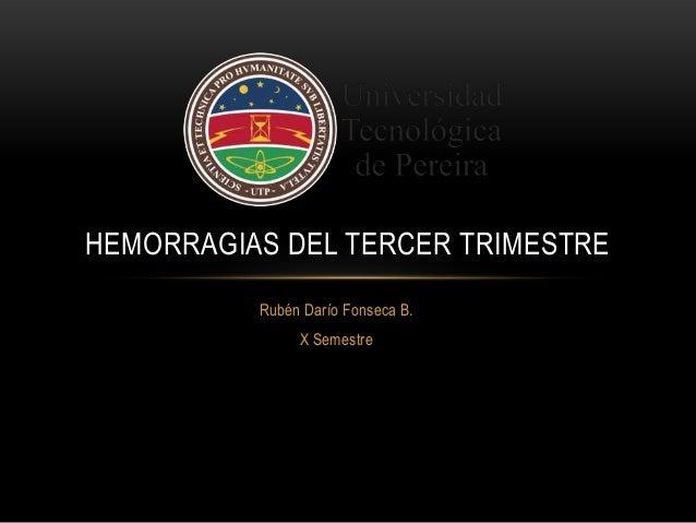 Rubén Darío Fonseca B. X Semestre HEMORRAGIAS DEL TERCER TRIMESTRE