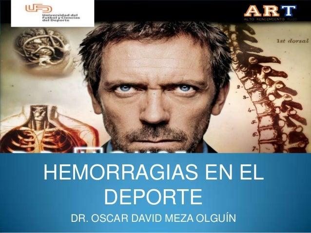HEMORRAGIAS EN EL    DEPORTE  DR. OSCAR DAVID MEZA OLGUÍN