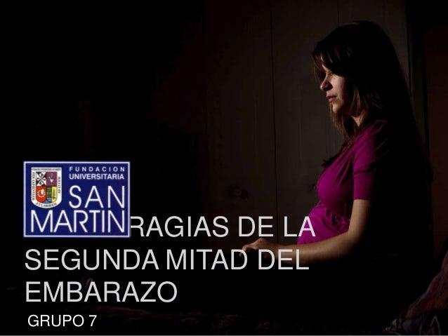 HEMORRAGIAS DE LA SEGUNDA MITAD DEL EMBARAZO GRUPO 7